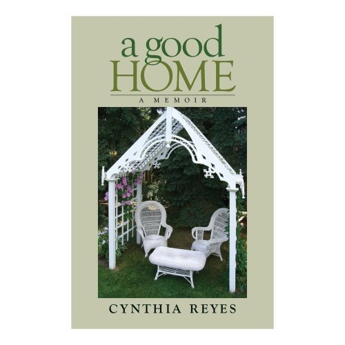 A Good Home - A memoir by Cynthia Reyes