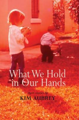 blog photo - what we hold in our hands by kim aubrey